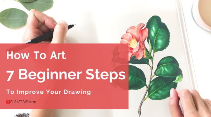 How To Improve Drawing Skills For Beginners : 7 Steps