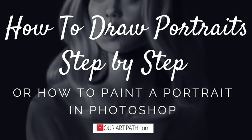 How To Draw Portraits Step by Step or How To Paint A Portrait In Photoshop