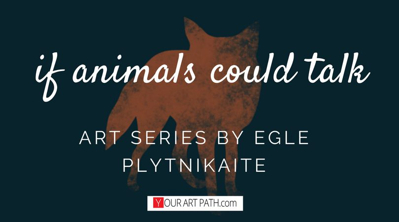 """""""If Animals Could Talk"""" Art Series by Egle Plytnikaite"""