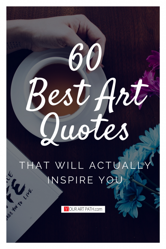 One of the 60 Inspirational Art Quotes that Help me fight my Art Block.