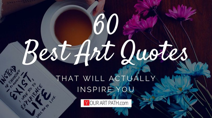 60 Best Art Quotes That Will Actually Inspire You!