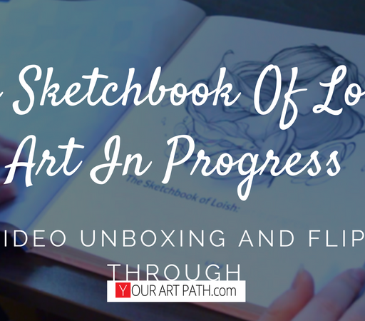 The Sketchbook Of Loish: Art In Progress (+Video Unboxing And Flip Through)