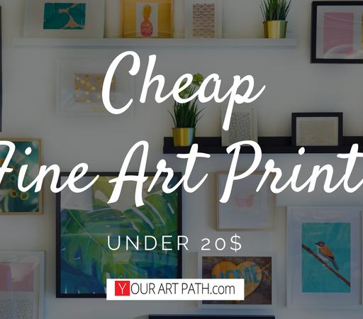 Cheap Fine Art Prints Under 20$