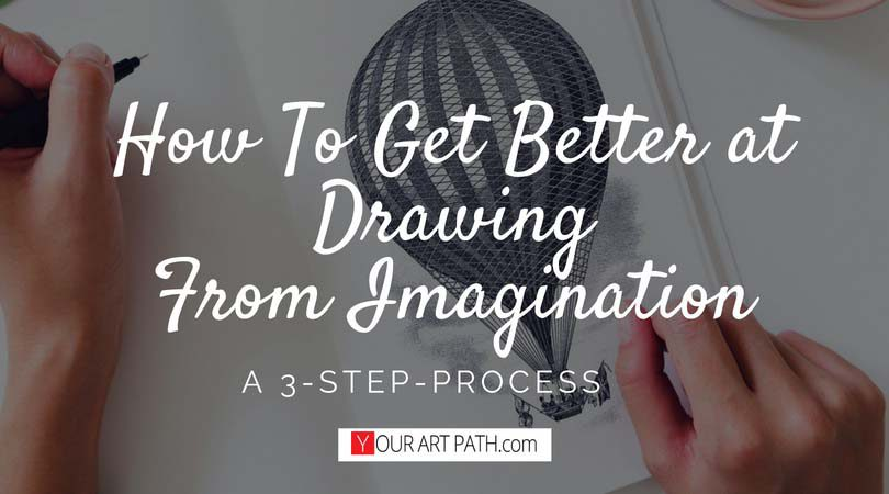 How To Get Better At Drawing From Imagination – A 3 Step Process