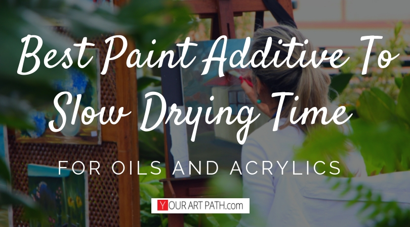 Best Paint Additive To Slow Drying Time For Oils And Acrylics