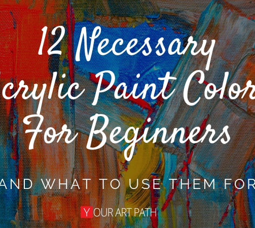 The 12 Necessary Acrylic Paint Colors For Beginners | And What To Use Them For