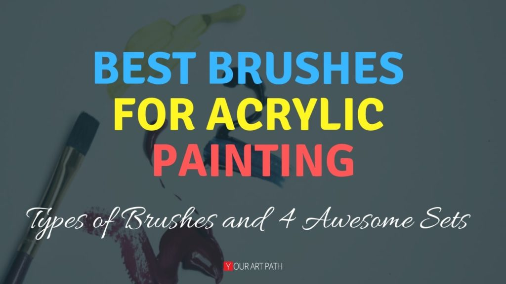 Best Brushes For Acrylic Painting Types Of Brushes And 4